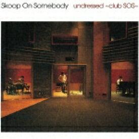undressed 〜club SOS〜 [ Skoop On Somebody ]
