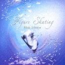 フィギュア・スケート ミュージック・セレクション '06-'08