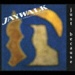 justbecause〜JAYWALKORIGINALEDITION2〜[JAYWALK]