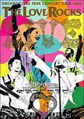 DREAMS COME TRUE / CONCERT TOUR 2006 THE LOVE ROCKS [ DREAMS COME TRUE ]