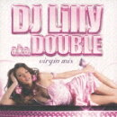 DJ Lilly a.k.a.DOUBLE virgin mix