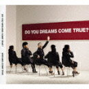 DO YOU DREAMS COME TRUE?(初回限定2CD)