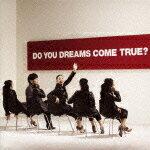 DO YOU DREAMS COME TRUE? [ DREAMS COME TRUE ]