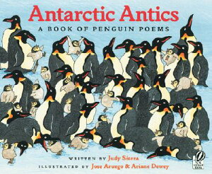 Antarctic Antics: A Book of Penguin Poems ANTARCTIC ANTICS [ Judy Sierra ]