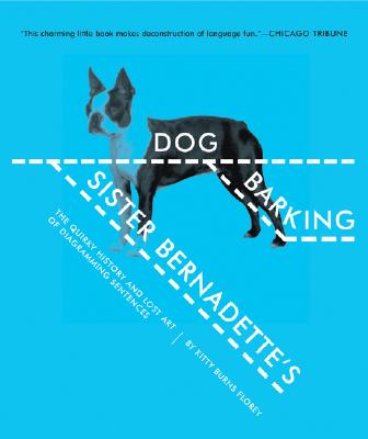 Sister Bernadette's Barking Dog: The Quirky History and Lost Art of Diagramming Sentences SISTER BERNADETTES BARKING DOG [ Kitty Burns Florey ]