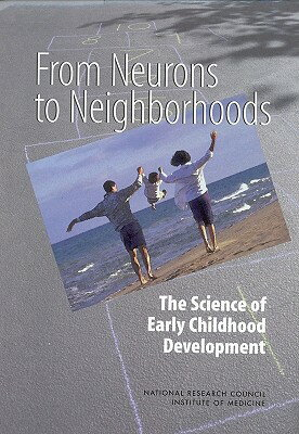 From Neurons to Neighborhoods:: The Science of Early Childhood Development FROM NEURONS TO NEIGHBORHOODS [ Division of Behavioral and Social Scienc ]