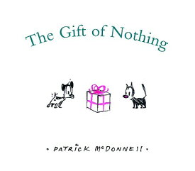 The Gift of Nothing GIFT OF NOTHING (Christmas) [ Patrick McDonnell ]