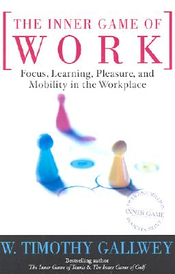 The Inner Game of Work: Focus, Learning, Pleasure, and Mobility in the Workplace [ W. Timothy Gallwey ]