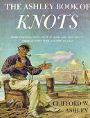 Ashley Book of Knots: Every Practical Knot--What It Looks Like, Who Uses It, Where It Comes From, an