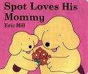 Spot Loves His Mommy SPOT LOVES HIS MOMMY-BOARD (Spot (Board Books)) [ Eric Hill ]