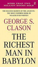The Richest Man in Babylon: The Success Secrets of the Ancients--The Most Inspiring Book on Wealth E