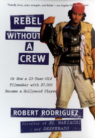 Rebel Without a Crew: Or How a 23-Year-Old Filmmaker with $7,000 Became a Hollywood Player REBEL W/O A CREW [ Robert Rodriguez ]