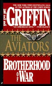 The Aviators AVIATORS (Brotherhood of War) [ W. E. B. Griffin ]