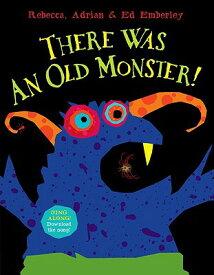 There Was an Old Monster! THERE WAS AN OLD MONSTER [ Rebecca Emberley ]