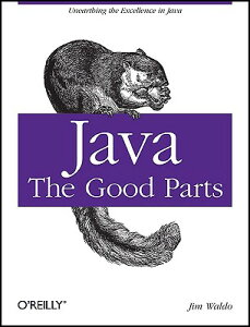 Java: The Good Parts: Unearthing the Excellence in Java JAVA THE GOOD PARTS [ Jim Waldo ]