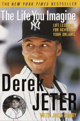 The Life You Imagine: Life Lessons for Achieving Your Dreams LIFE YOU IMAGINE [ Derek Jeter ]