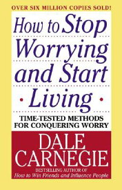 HOW TO STOP WORRYING AND START LIVING(B) [ DALE CARNEGIE ]