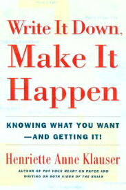 Write It Down Make It Happen: Knowing What You Want and Getting It WRITE IT DOWN MAKE IT HAPPEN [ Henriette Anne Klauser ]