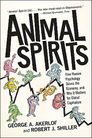 Animal Spirits: How Human Psychology Drives the Economy, and Why It Matters for Global Capitalism ANIMAL SPIRITS [ George A. Akerlof ]