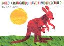 Does a Kangaroo Have a Mother, Too? Board Book DOES A KANGAROO HAVE A MOTHER [ Eric Carle ]