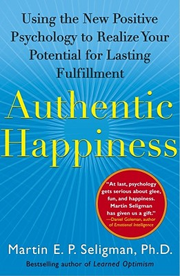 Authentic Happiness: Using the New Positive Psychology to Realize Your Potential for Lasting Fulfill AUTHENTIC HAPPINESS [ Martin E. P. Seligman ]