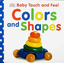 Colors and Shapes【バーゲンブック】 BABY TOUCH FEEL COLORS SHAPES (Baby Touch and Feel (DK Publishing)) [ DK ]