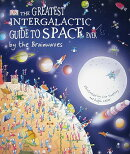 The Greatest Intergalactic Guide to Space Ever: By the Brainwaves