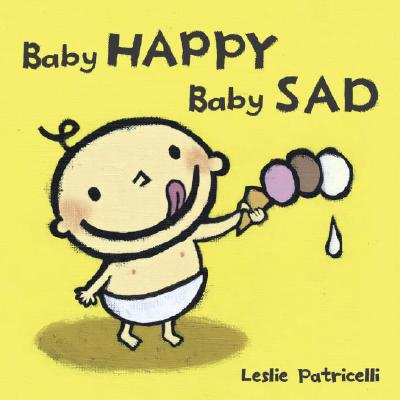 Baby Happy Baby Sad BABY HAPPY BABY SAD-BOARD (Leslie Patricelli Board Books) [ Leslie Patricelli ]