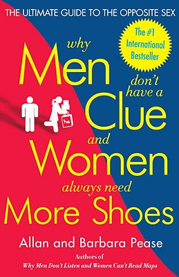 Why Men Don't Have a Clue and Women Always Need More Shoes: The Ultimate Guide to the Opposite Sex WHY MEN DONT HAVE A CLUE & WOM [ Barbara Pease ]