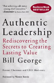 Authentic Leadership: Rediscovering the Secrets to Creating Lasting Value AUTHENTIC LEADERSHIP (J-B Warren Bennis) [ Bill George ]