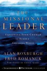 The Missional Leader: Equipping Your Church to Reach a Changing World MISSIONAL LEADER (Jossey-Bass Leadership Network) [ Alan Roxburgh ]