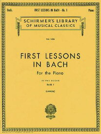 First Lessons in Bach - Book 1: Schirmer Library of Classics Volume 1436 Piano Solo 1ST LESSONS IN BACH - BK 1 [ Johann Sebastian Bach ]