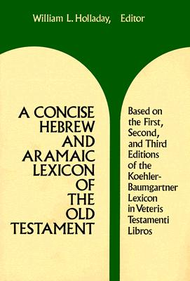 A Concise Hebrew and Aramaic Lexicon of the Old Testament CONCISE HEBREW & ARAMAIC LEXIC [ William L. Holladay ]