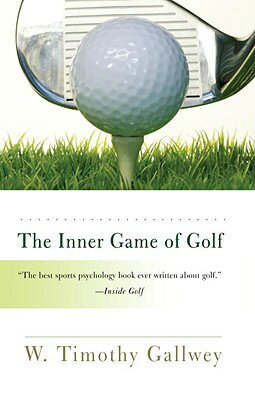 The Inner Game of Golf INNER GAME OF GOLF [ W. Timothy Gallwey ]