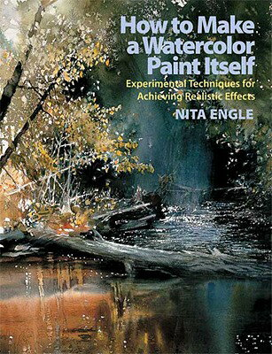 How to Make a Watercolor Paint Itself: Experimental Techniques for Achieving Realistic Effects HT MAKE A WATERCOLOR P [ Nita Engle ]