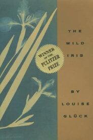 The Wild Iris WILD IRIS [ Louise Gluck ]