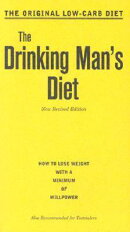 The Drinking Man's Diet: How to Lose Weight with a Minimum of Willpower