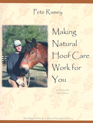Making Natural Hoof Care Work for You: A Hands-On Manual for Natural Hoof Care All Breeds of Horses MAKING NATURAL HOOF CARE [ Pete Ramey ]
