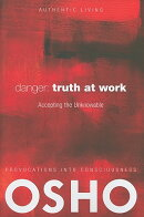 Danger: Truth at Work: The Courage to Accept the Unknowable [With DVD]