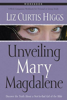 Unveiling Mary Magdalene Workbook UNVEILING MARY MAGDALEN [ Liz Curtis Higgs ]