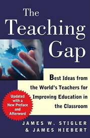 The Teaching Gap: Best Ideas from the World's Teachers for Improving Education in the Classroom TEACHING GAP UPDATED/E [ James W. Stigler ]