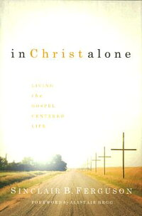 In_Christ_Alone:_Living_the_Go