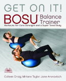 Get on It!: Bosua Balance Trainer Workouts for Core Strength and a Super Toned Body