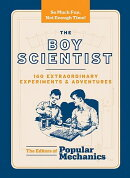 The Boy Scientist: 160 Extraordinary Experiments and Adventures