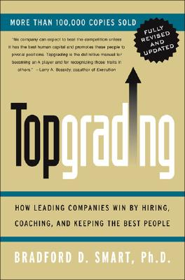 Topgrading (Revised PHP Edition): How Leading Companies Win by Hiring, Coaching and Keeping the Best TOPGRADING (REVISED PHP EDITIO [ Bradford D. Smart ]