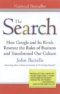 The Search: How Google and Its Rivals Rewrote the Rules of Business and Transformed Our Culture SEARCH [ John Battelle ]