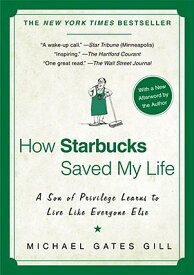 How Starbucks Saved My Life: A Son of Privilege Learns to Live Like Everyone Else HOW STARBUCKS SAVED MY LIF [ Michael Gates Gill ]