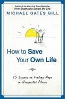 How to Save Your Own Life: 15 Lessons on Finding Hope in Unexpected Places