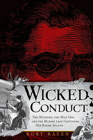 Wicked Conduct: The Minister, the Mill Girl and the Murder That Captivated Old Rhode Island WICKED CONDUCT (True Crime) [ Rory Raven ]