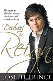 Destined to Reign: The Secret to Effortless Success, Wholeness and Victorious Living DESTINED TO REIGN [ Joseph Prince ]